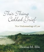 This Thing Called Grief: New Understandings of Loss