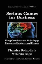 Serious Games for Business: Using Gamification to Fully Engage Customers, Employees and Partners