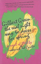 Gilbert Green: The Real Right Way to Dress for Spring: A Novel of 1968