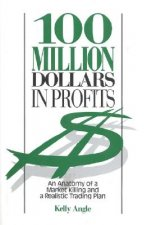 100 Million Dollars in Profits: An Anatomy of a Market Killing and a Realistic Trading Plan