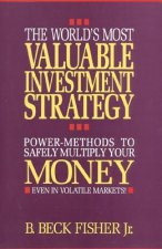 The World's Most Valuable Investment Strategy: Power Methods to Multiply Your Money (Even in Volatile Markets!)