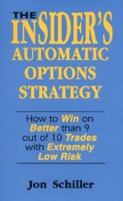 The Insider's Automatic Options Strategy: How to Win on Better Than 9 Out of 10 Trades with Extremely Low Risk