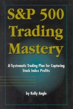 S&p 500 Trading Mastery: A Systematic Trading Plan for Capturing Stock Index Profits