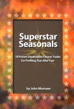 Superstar Seasonals: 18 Proven-Dependable Futures Trades for Profiting Year After Year