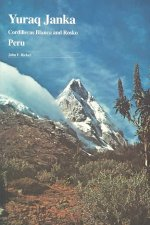 Yuraq Janka: Guide to the Peruvian Andes--Cordilleras Blanca and Rosko
