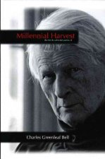 Millennial Harvest: The Life and Collected Poems of Charles Greenleaf Bell