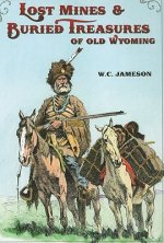 Lost Mines & Buried Treasure of Old Wyoming