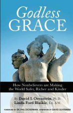 Godless Grace: How Nonbelievers Are Making the World Safer, Richer, and Kinder