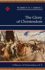 The Glory of Christendom, 1100-1517: A History of Christendom (Vol. 3)