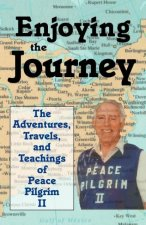Enjoying the Journey: The Adventures, Travels and Teachings of Peace Pilgrim II