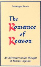 The Romance of Reason:: An Adventure in the Thought of Thomas Aquinas.