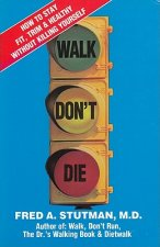 Walk, Don't Die: How to Stay Fit, Trim, and Healthy Without Killing Yourself