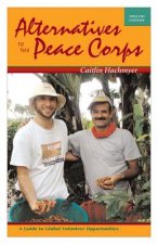 Alternatives to the Peace Corps: A Guide to Global Volunteer Opportunities