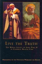 Live the Truth: The Moral Legacy of John Paul II in Catholic Health Care