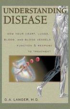 Understanding Disease, Volume 1: How Your Heart, Lungs, Blood and Blood Vessels Function and Respond to Treatment