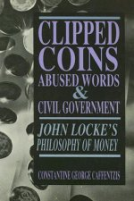 Clipped Coins, Abused Words, and Civil Government: John Locke's Philosophy of Money