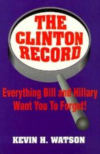 The Clinton Record: Everything Bill and Hillary Want You to Forget!
