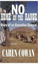 No Home on the Range: Diary of an Executive Cowgirl