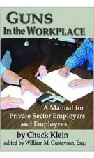 Guns in the Workplace: A Manual for Private Sector Employers and Employees