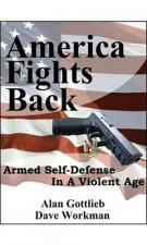 America Fights Back: Armed Self-Defense in a Violent Age