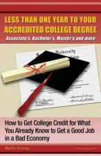 Less Than One Year to Your College Degree: How to Get College Credit for What You Already Know to Get a Good Job in a Bad Economy