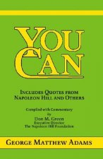 You Can: A Collection of Brief Talks on the Most Important Topic in the World -- Your Success