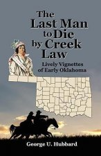 The Last Man to Die by Creek Law: Lively Vignettes of Early Oklahoma