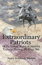 Extraordinary Patriots of the United States of American: Colonial Times to Pre-Civil War