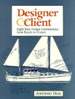 Designer & Client: Eight Boat Design Commissions, from Kayak to Cruiser