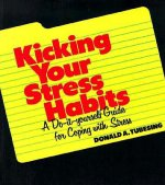 Kicking Your Stress Habits: A Do-It-Yourself Guide to Coping with Stress