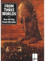 From Three Worlds: New Writing from Ukraine