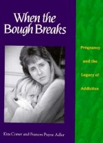 When the Bough Breaks: Pregnancy and the Legacy of Addiction