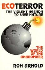 Ecoterror: The Violent Agenda to Save Nature: The World of the Unabomber