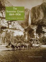 The Yosemite Grant 1864-1906: A Pictorial History
