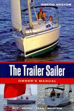 The Trailer Sailer Owner's Manual: Buy, Outfit, Trail, Maintain