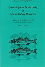 Ownership and Productivity of Marine Fishery Resources: An Essay on the Resolution of Conflict in the Use of the Ocean Pastures