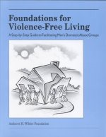Foundations for Violence Free Living: A Step-By-Step Guide to Facilitating Men's Domestic Abuse Groups