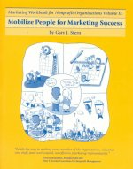 Marketing Workbook for Nonprofit Organizations: Volume 11: Mobilize People for Marketing Success