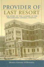 Provider of Last Resort: The Story of the Closure of Philadelphia General Hospital