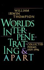 Worlds Interpenetrating and Apart: Collected Poems, 1959 - 1995