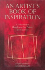 An Artist's Book of Inspiration: A Collection of Thoughts on Art, Artists, and Creativity