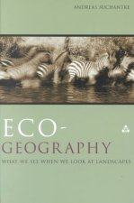 Eco-Geography: What We See When We Look at Landscapes