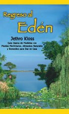 Regreso Al Eden: The Classic Guide to Herbal Medicine, Natural Foods, and Home Remedies