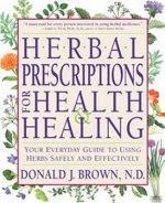 Herbal Prescriptions for Health and Healing: Your Everyday Guide to Using Herbs Safely and Effectively