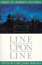 Line Upon Line: Essays on Mormon Doctrine