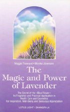 The Magic and Power of Lavender: The Secret of the Blue Flower, It's Fragrance and Practical Application in Health Care and Cosmetics