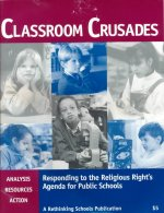 Classroom Crusades: Responding to the Religious Right's Agenda for Public Schools