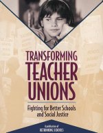 Transforming Teacher Unions: Fighting for Better Schools and Social Justice