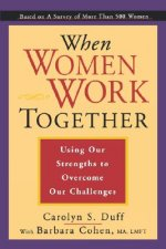 When Women Work Together: Using Our Strengths to Overcome Our Challenges