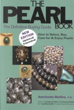 The Pearl Book: The Definitive Buying Guide; How to Select, Buy, Care for & Enjoy Pearls